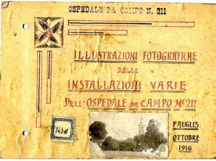 Illustrazioni fotografiche delle installazioni varie dell'Ospedale da campo n. 211: Fauglis. ottobre 1916 / Ospedale da campo n. 211