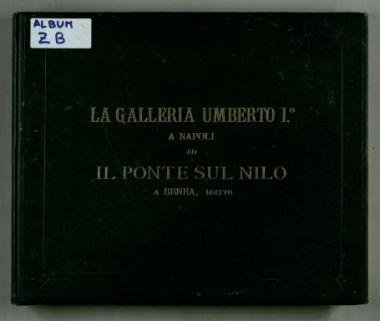 Album Z B La Galleria Umberto I a Napoli ed Il Ponte dul Nilo a Benha, Egitto