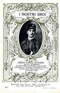 I nostri eroi : Arena Carlo Vittorio del cav. Domenico da Giugliano di Napoli (classe 1896), sottotenente di Fanteria volontario di guerra, caduto sul S. Martino del Carso il 29 giugno 1916