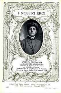 I nostri eroi : Carlo Prignano dei Baroni di Acquarola, patrizio di Salerno e di Lucera, da Lucera (Foggia), sottotenente di complemento di Fanteria, caduto a Monte Collo 15-16 maggio 1916
