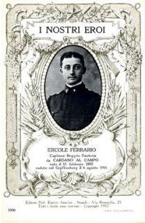 I nostri eroi : Ercole Ferrario capitano Regg.to Fanteria, da Cardano al Campo, nato il 15 febbraio 1892, caduto sul Graffenberg il 6 agosto 1916