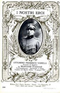 I nostri eroi : Ottorino Federico Vanelli, tenente di fanteria da Montodine (Cremona), ventiquattrenne, laureando in legge, caduto sul Monte Zebio, 8 giugno 1917
