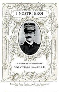 """I nostri eroi : """"Il Primo soldato d'Italia"""" S. M. Vittorio Emanuele III"""