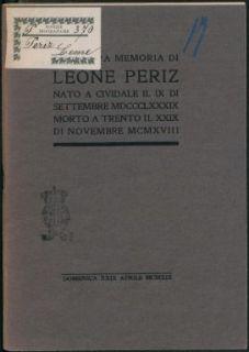 Alla memoria cara di Leone periz, nato a Cividale il 9 di settembre 1889, morto a Trento il 29 di novembre 1918