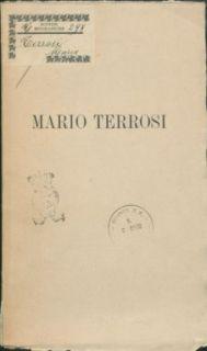 Alla memoria di Mario Terrosi, ventiduenne, sottotenente nel 2. Regg.to fanteria (11. compagnia), morto alla quota 133 presso Oslavia la mattina del 16 gennaio 1916 in assalto : ricordi e pensieri