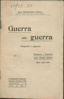 Guerra alla guerra : diagnosi e appunti / dott. Francesco Aveta