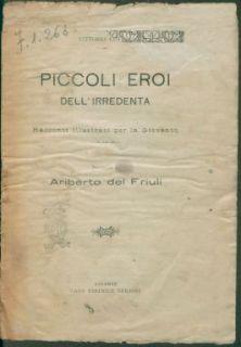 Piccoli eroi dell'irredenta : racconti illustrati per la gioventù. Novella 1.: Ariberto del Friuli