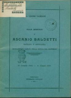 Alla memoria di Ascanio Baldetti, capitano d'artiglierie, eroicamente caduto nella difera del Montello, 18 gennaio 1894-15 giugno 1918 / Leone Damiani