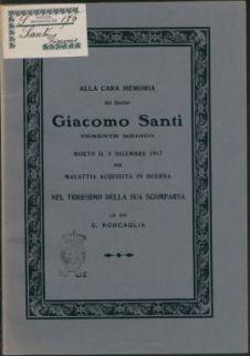Alla cara memoria del dott. Giacomo santi, tenente medico, morto il 5 Dicembre 1917 per malattia acquistata in Guerra, nel trigesimo della sua scomparsa