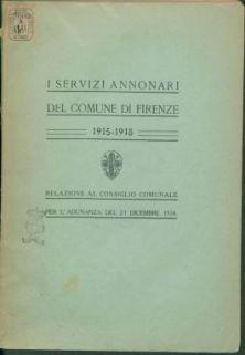 I servizi annonari del comune di Firenze : 1915-1918 : relazione al Consiglio comunale per l'adunanza del 21 dicembre 1918