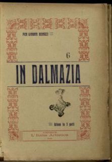 In Dalmazia : azione in tre parti / Pier Giovanni Bernuzzi