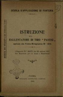 Istruzione sul rallentatore di tiro Pavesi, applicato alla pistola-mitragliatrice mod. 1915 : dispaccio n.21057 del 22 ottobre 1917 del Ministero per le armi e munizioni