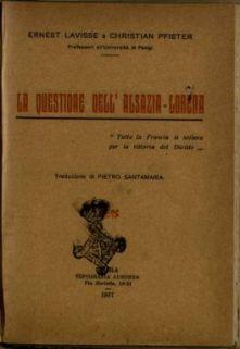 La questione dell'Alsazia-Lorena / Ernest Lavisse e Christian Pfister ; traduzione di Pietro Santamaria