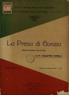 La presa di Gorizia  : Gran marcia militare  : partitura per banda  / del M.o Celestino Morelli