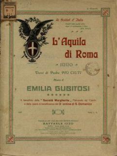 L'Aquila di Roma  : Inno  / versi di Padre Pio Ciuti  ; musica di Emilia Gubitosi